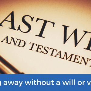 Passing away without a will or valid will