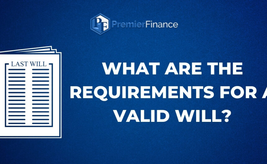 What are the requirements for a valid Will