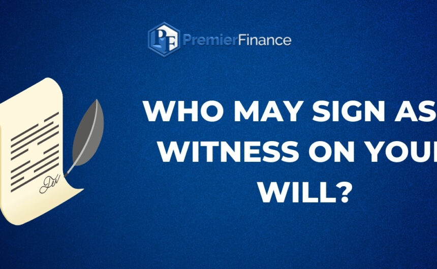 Who may sign as a witness on your Will?